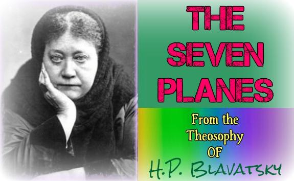 Seven Planes - Theosophy - Madame Blavatsky